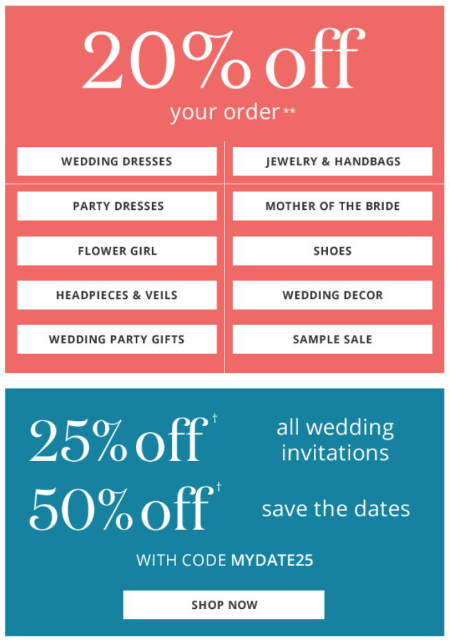 David's Bridal Promotion Codes. 60 coupons. 6 added today, 18 this week. David's Bridal promo codes can be added when you're on the shopping cart page. The entry box is below the order total. Click the box that says